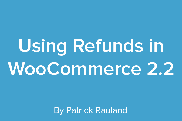 Using Refunds in WooCommerce 2.2