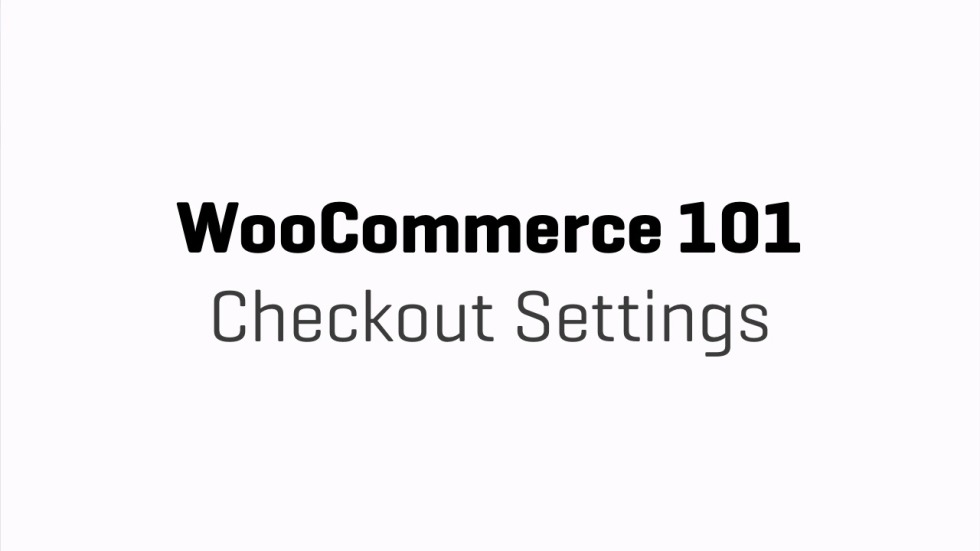 WooCommerce 101 - Checkout Settings