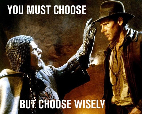 Be like Indy, choose wisely.