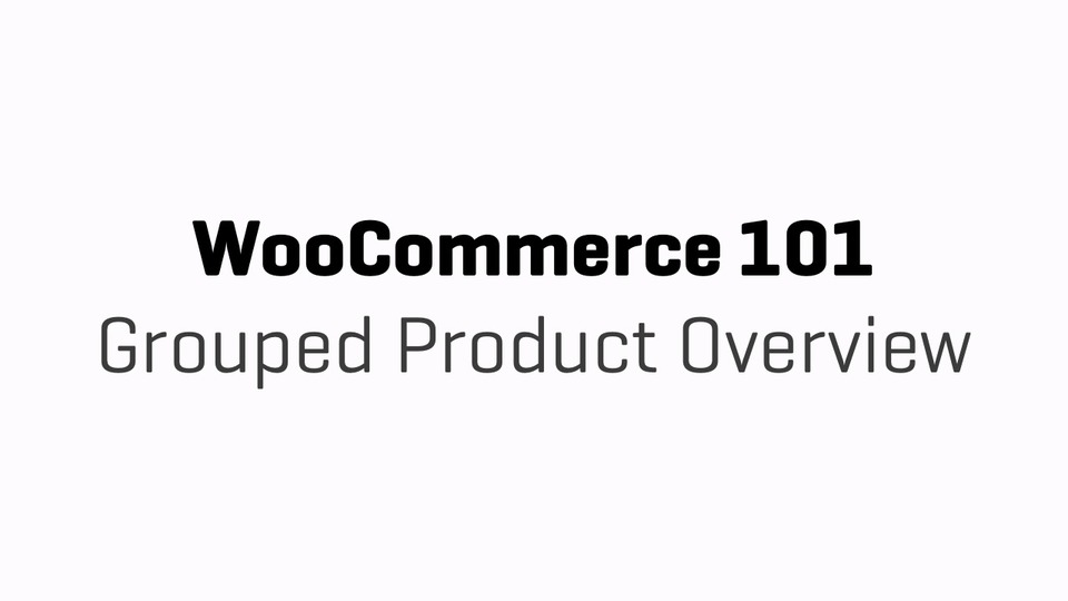 WC101 - Part 10c - Grouped Product Overview