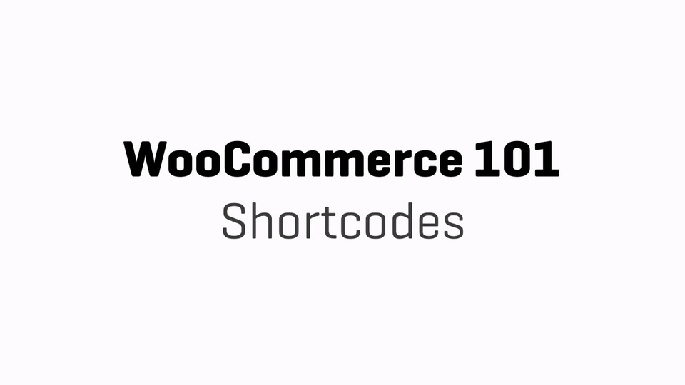 WC101 - Part 13 - Shortcodes