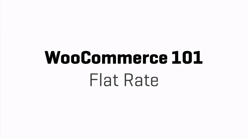 WooCommerce 101 - Flat Rate Shipping