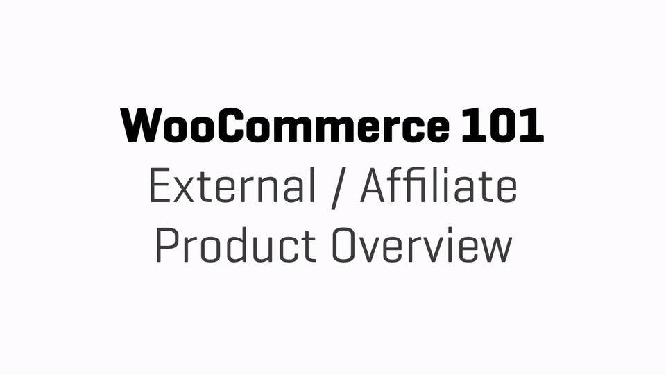 WooCommerce 101 - Part 10d - External:Affiliate Product Overview