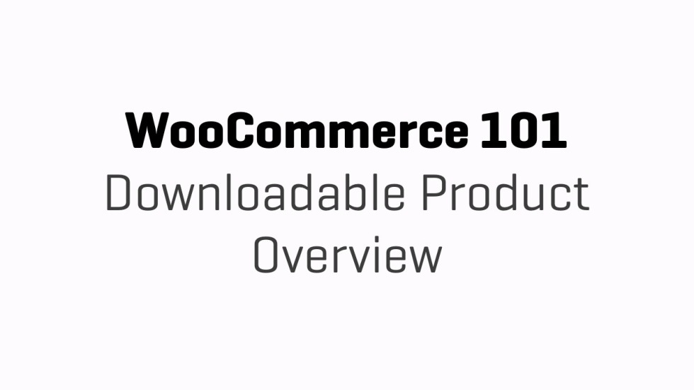 WooCommerce 101 - Part 10f - Downloadable Product Overview