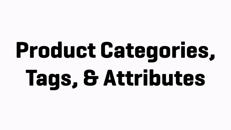 Product Categories, Tags, & Attributes