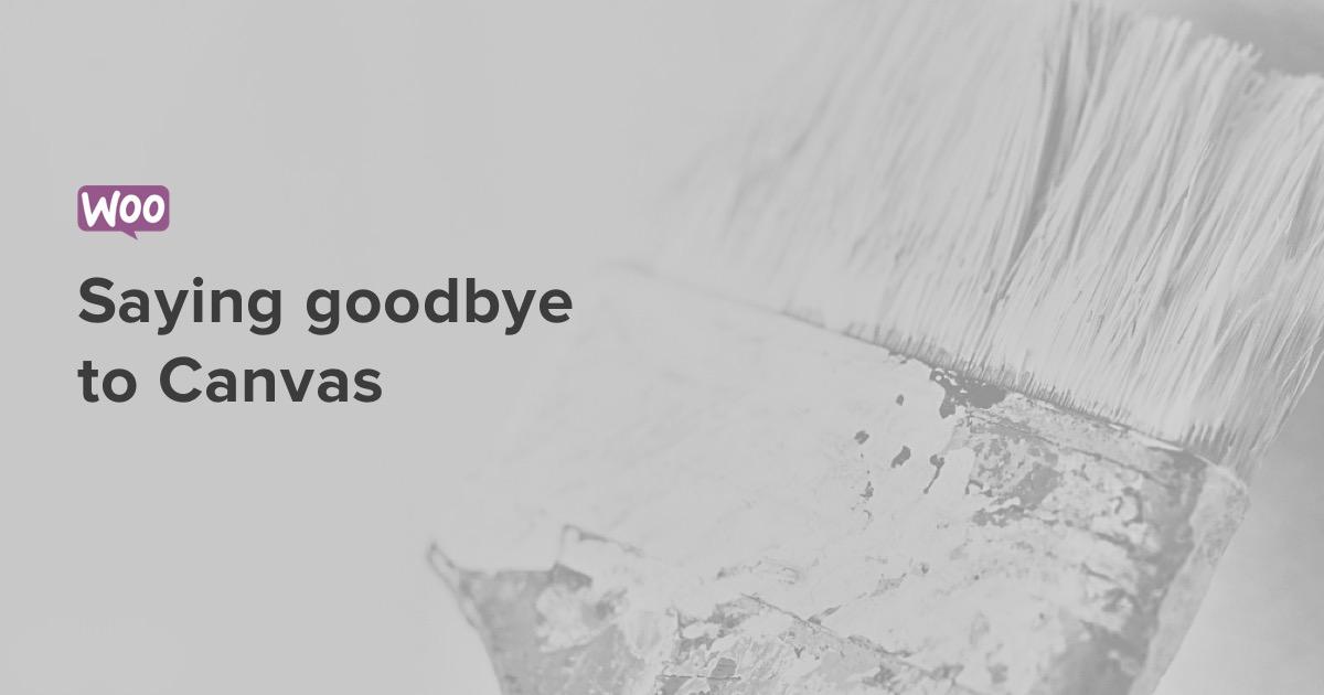 saying goodbye to canvas woocommerce