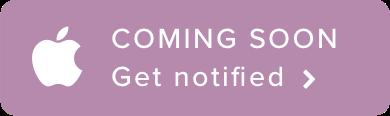 iOS Coming Soon - Get Notified