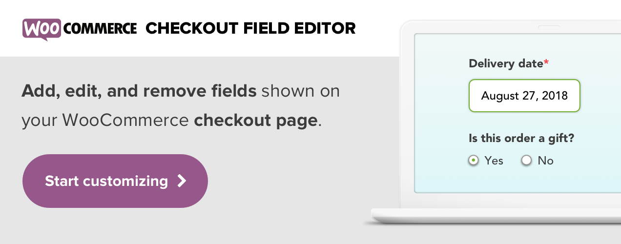 Add, edit, and remove fields shown on your store's checkout page with WooCommerce Checkout Field Editor