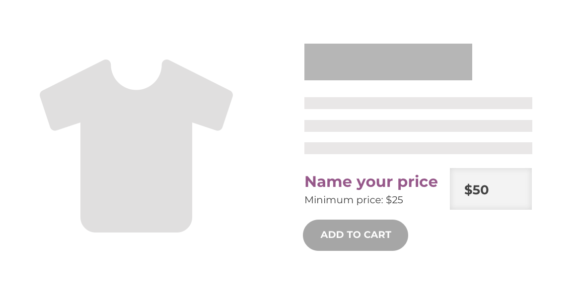 Allow customers to define the product price, or  accept user-set donations, with Name Your Price.